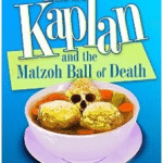 Mrs. Kaplan and the Matzo Ball of Death