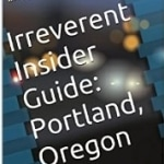 Irreverent Insider Guide: Portland, Oregon
