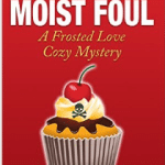 A Murder Moist Foul: A Frosted Love Cozy Mystery - Book 1 (Frosted Love Mysteries)
